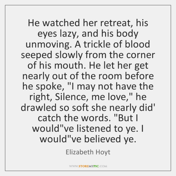 He watched her retreat, his eyes lazy, and his body unmoving. A ...