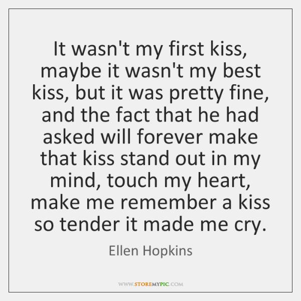 It wasn't my first kiss, maybe it wasn't my best kiss, but ...