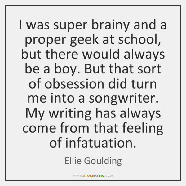 I was super brainy and a proper geek at school, but there ...
