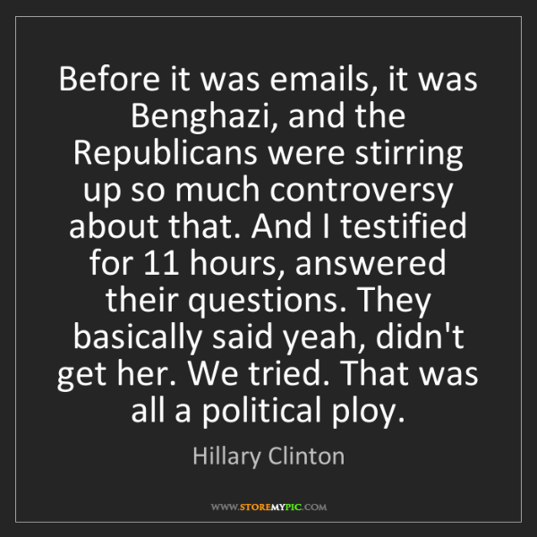 Hillary Clinton: Before it was emails, it was Benghazi, and the Republicans...
