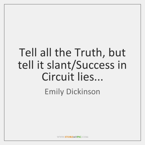 tell the truth but tell it slant analysis Get an answer for 'is there a rhyme scheme in tell all the truth but tell it slant by emily dickinson does this poem use slant rhymes' and find homework help for other emily dickinson questions at enotes.