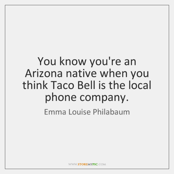 You know you're an Arizona native when you think Taco Bell is ...