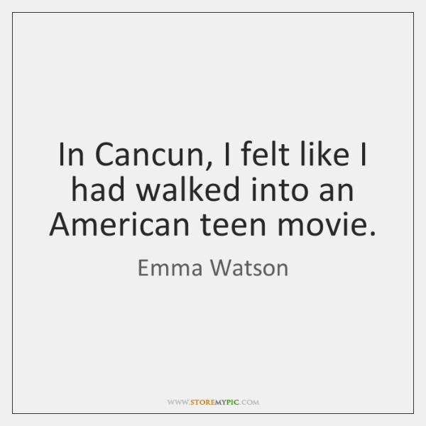 In Cancun, I felt like I had walked into an American teen ...