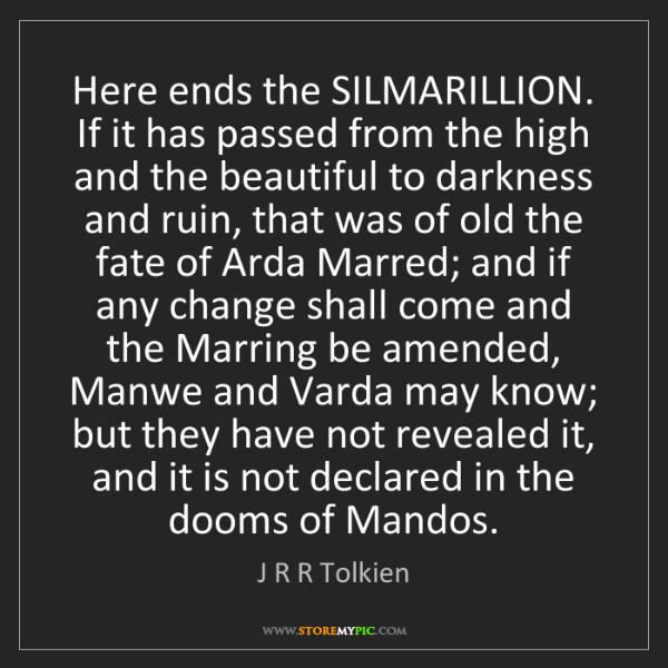 J R R Tolkien: Here ends the SILMARILLION. If it has passed from the...