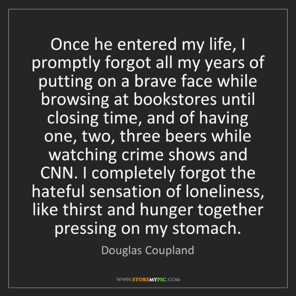 Douglas Coupland: Once he entered my life, I promptly forgot all my years...