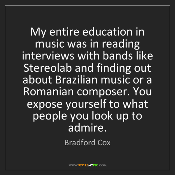 Bradford Cox: My entire education in music was in reading interviews...