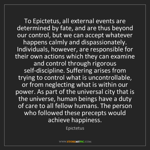 Epictetus: To Epictetus, all external events are determined by fate,...
