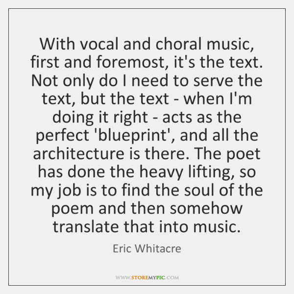 With vocal and choral music, first and foremost, it's the text. Not ...