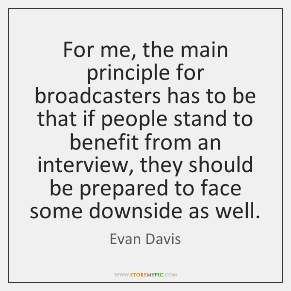 For me, the main principle for broadcasters has to be that if ...