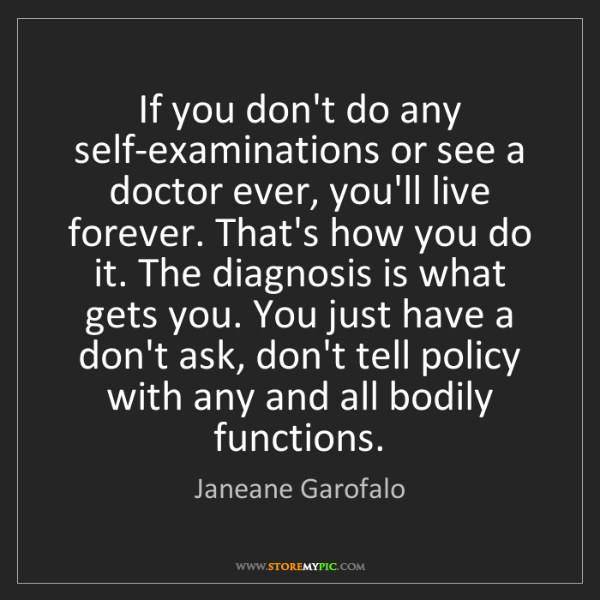 Janeane Garofalo: If you don't do any self-examinations or see a doctor...