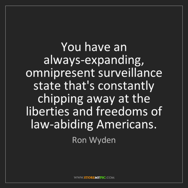 Ron Wyden: You have an always-expanding, omnipresent surveillance...