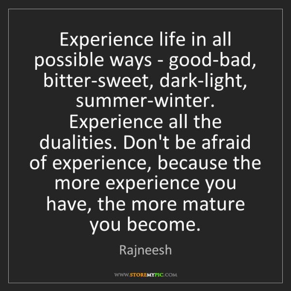 Rajneesh: Experience life in all possible ways - good-bad, bitter-sweet,...
