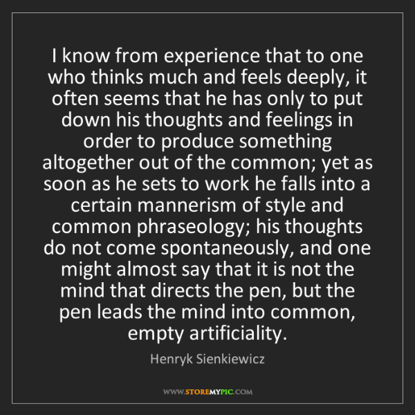 Henryk Sienkiewicz: I know from experience that to one who thinks much and...