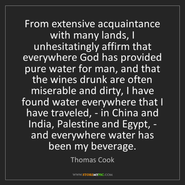 Thomas Cook: From extensive acquaintance with many lands, I unhesitatingly...