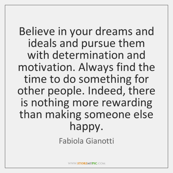 Believe in your dreams and ideals and pursue them with determination and ...