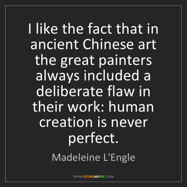 Madeleine L'Engle: I like the fact that in ancient Chinese art the great...