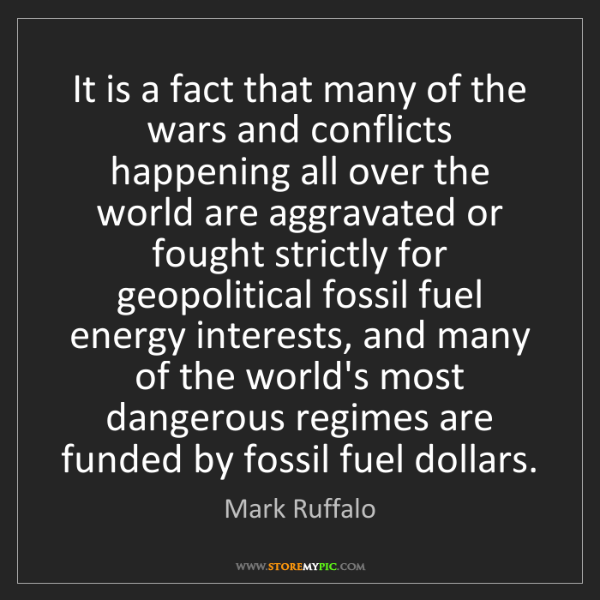Mark Ruffalo: It is a fact that many of the wars and conflicts happening...