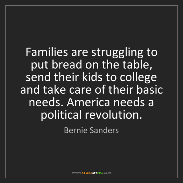 Bernie Sanders: Families are struggling to put bread on the table, send...