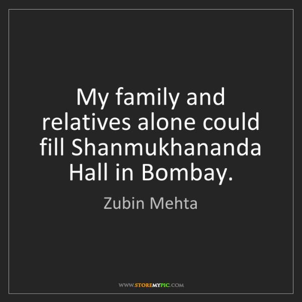 Zubin Mehta: My family and relatives alone could fill Shanmukhananda...