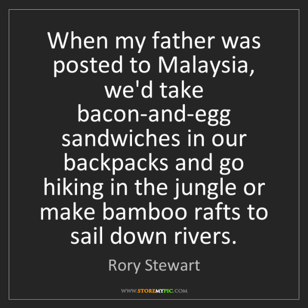 Rory Stewart: When my father was posted to Malaysia, we'd take bacon-and-egg...