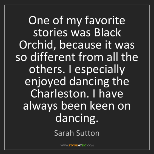 Sarah Sutton: One of my favorite stories was Black Orchid, because...