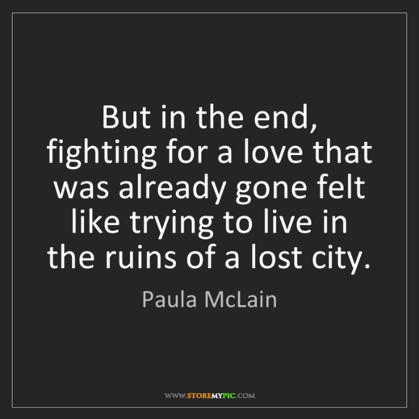Paula McLain: But in the end, fighting for a love that was already...