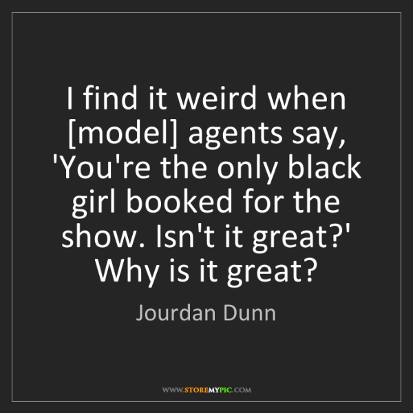 Jourdan Dunn: I find it weird when [model] agents say, 'You're the...