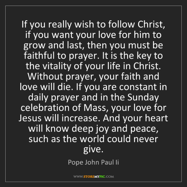 Pope John Paul Ii: If you really wish to follow Christ, if you want your...