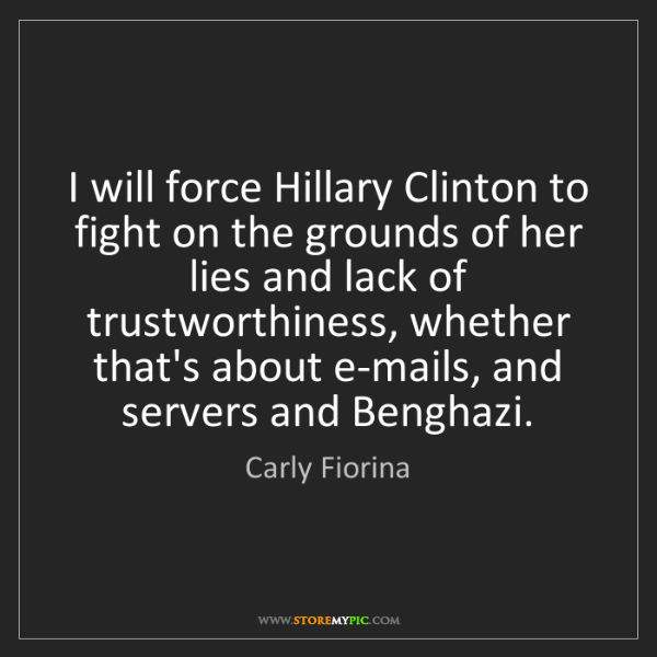 Carly Fiorina: I will force Hillary Clinton to fight on the grounds...
