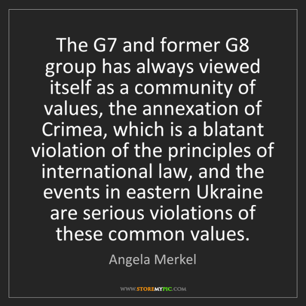 Angela Merkel: The G7 and former G8 group has always viewed itself as...