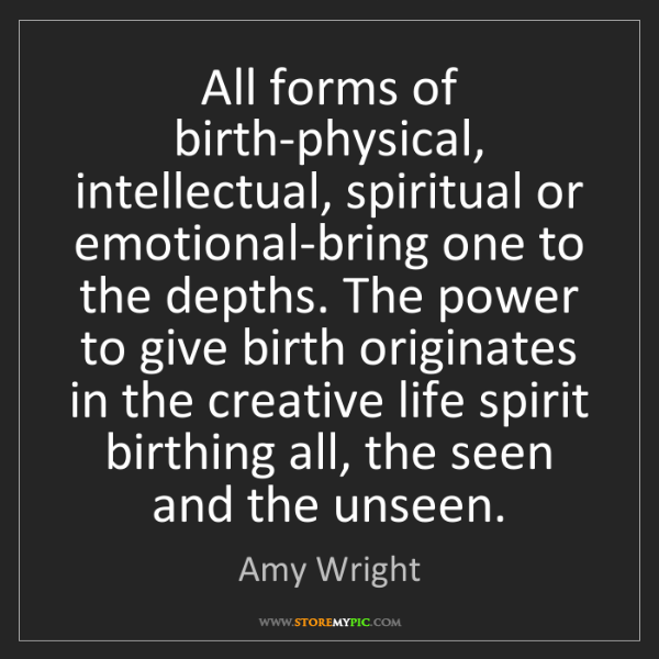 Amy Wright: All forms of birth-physical, intellectual, spiritual...