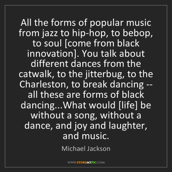 Michael Jackson: All the forms of popular music from jazz to hip-hop,...