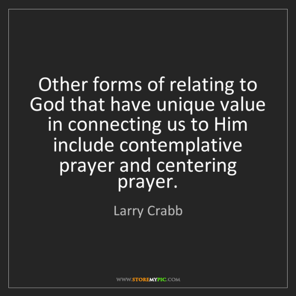 Larry Crabb: Other forms of relating to God that have unique value...