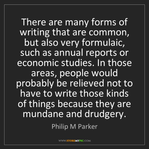 Philip M Parker: There are many forms of writing that are common, but...