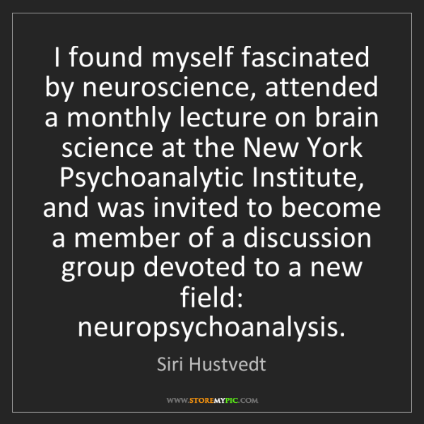 Siri Hustvedt: I found myself fascinated by neuroscience, attended a...