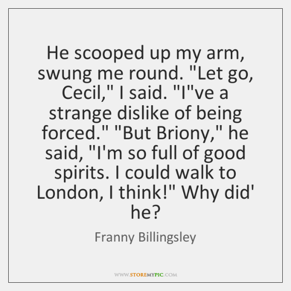 "He scooped up my arm, swung me round. ""Let go, Cecil,"" I ..."