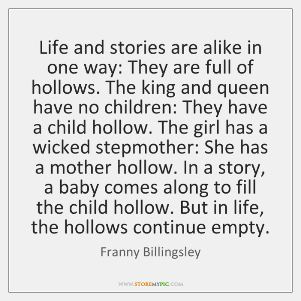 Life and stories are alike in one way: They are full of ...
