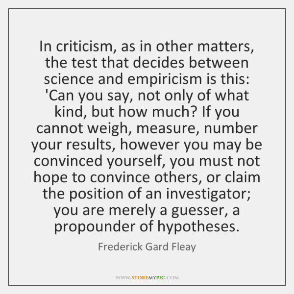 In criticism, as in other matters, the test that decides between science ...