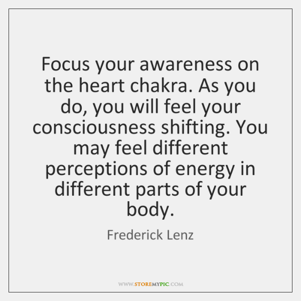 Focus your awareness on the heart chakra. As you do, you will ...
