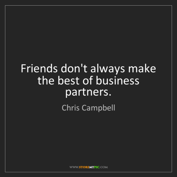 Chris Campbell: Friends don't always make the best of business partners.
