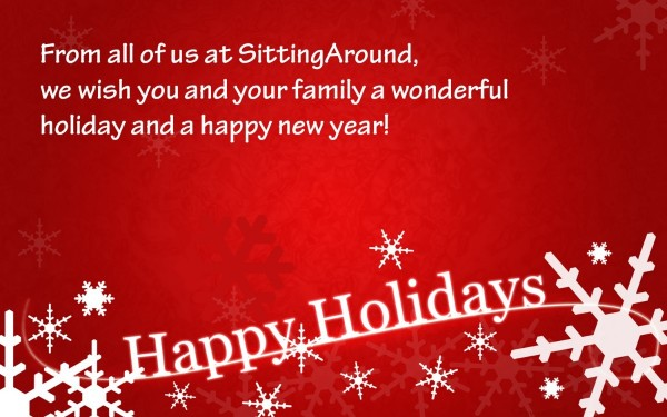 From all of us at sitting around we wish you and your family a wonderful holiday and a happy new yea