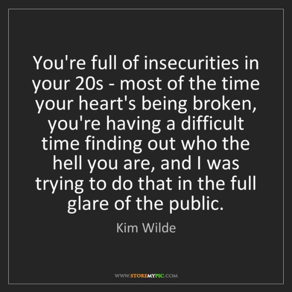 Kim Wilde: You're full of insecurities in your 20s - most of the...