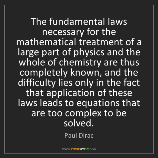 Fundamental Quotes Images: Paul Dirac: The Fundamental Laws Necessary For The
