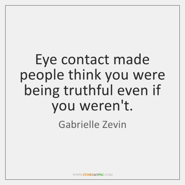 Eye contact made people think you were being truthful even if you ...