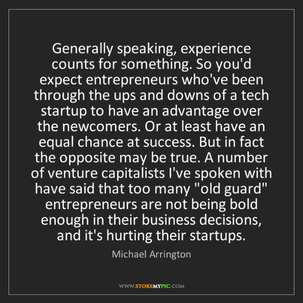 Michael Arrington: Generally speaking, experience counts for something....