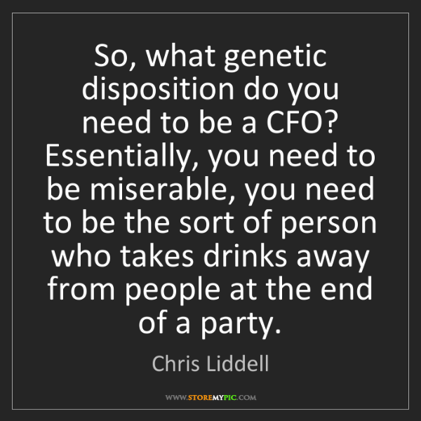 Chris Liddell: So, what genetic disposition do you need to be a CFO?...