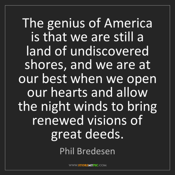 Phil Bredesen: The genius of America is that we are still a land of...