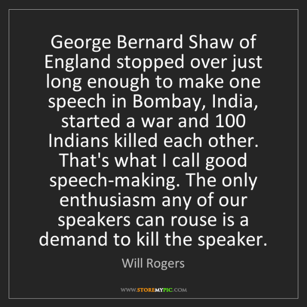 Will Rogers: George Bernard Shaw of England stopped over just long...