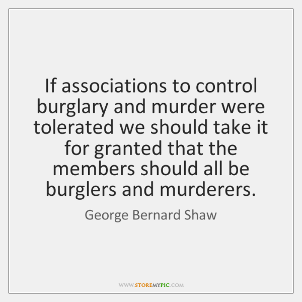 If associations to control burglary and murder were tolerated we should take ...