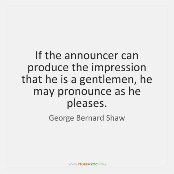 If the announcer can produce the impression that he is a gentlemen, ...